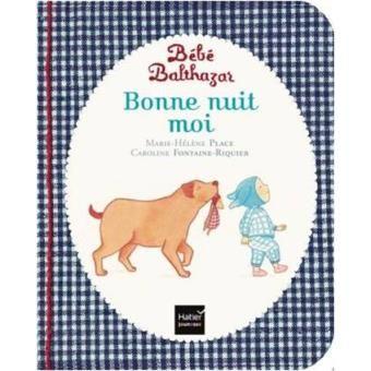 Top Livres pour enfants  : Balthazar - : Bébé Balthazar - Bonne nuit moi - montessori